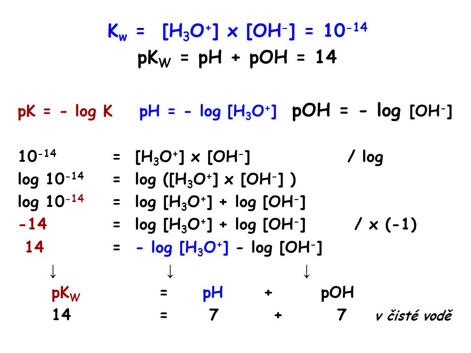 Kw = [H3O+] x [OH-] = 10-14 pKW = pH + pOH = 14